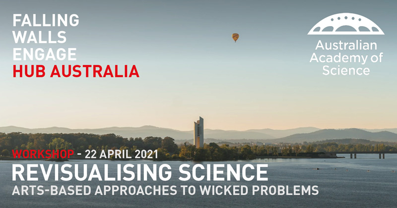 Falling Walls Engage Hub Australia: Revisualising Science, Arts-based approaches to wicked problems, Workshop 22 April 2021