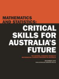 Critical skills for Australia's future: the national strategic review of mathematical sciences research in Australia